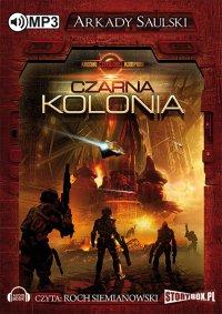 Kroniki Czerwonej Kompanii: Czarna kolonia - Arkady Saulski - audiobook