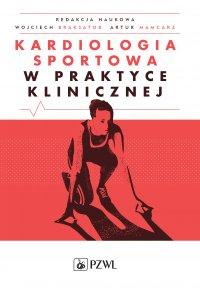 Kardiologia sportowa w praktyce klinicznej - Wojciech Braksator - ebook