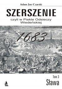 Szerszenie, czyli w piekle Odsieczy Wiedeńskiej. Tom III Sława - Adam Jan Czarski - ebook