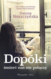 Dopóki śmierć nas nie połączy - Danuta Noszczyńska - ebook