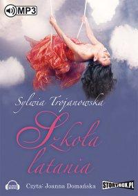 Szkoła latania - Sylwia Trojanowska - audiobook