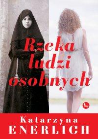 Rzeka ludzi osobnych - Katarzyna Enerlich - ebook
