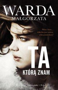 Ta, którą znam - Małgorzata Warda - ebook