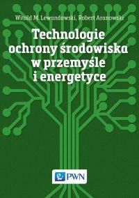 Technologie ochrony środowiska w przemyśle i energetyce - Robert Aranowski - ebook