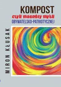 Kompost, czyli meandry myśli obywatelsko-patriotycznej - Miron Kłusak - ebook