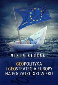 Geopolityka i geostrategia Europy na początku XXI wieku - Miron Kłusak - ebook