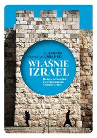 """Właśnie Izrael. """"Gadany"""" przewodnik po historii i teraźniejszości Izraela - Eli Barbur - ebook"""