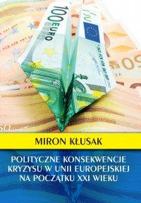 Polityczne konsekwencje kryzysu w Unii Europejskiej na początku XXI wieku - Miron Kłusak - ebook