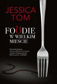 Foodie w wielkim mieście - Jessica Tom - ebook