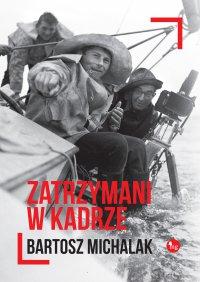 Zatrzymani w kadrze - Bartosz Michalak - ebook