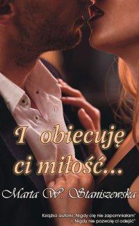 I obiecuję ci miłość... - Marta W. Staniszewska - ebook