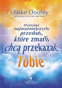 Dziesięć najważniejszych przesłań, które chcą Ci przekazać zmarli - Mike Dooley - ebook
