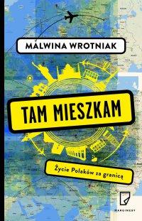 Tam mieszkam. Życie Polaków za granicą - Malwina Wrotniak - ebook