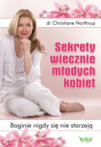 Sekrety wiecznie młodych kobiet. Boginie nigdy się nie starzeją - dr Christiane Northrup - ebook