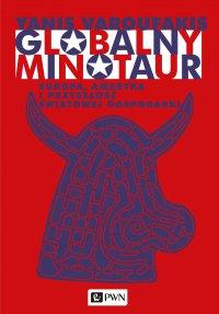 Globalny minotaur - Yanis Varoufakis - ebook