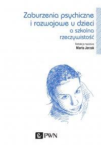 Zaburzenia psychiczne i rozwojowe dzieci a szkolna rzeczywistość - red. Marta Jerzak - ebook