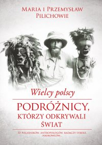 Wielcy polscy podróżnicy, którzy odkrywali świat - Przemysław Pilich - ebook