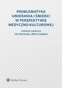 Problematyka umierania i śmierci w perspektywie medyczno-kulturowej - Marta Szabat - ebook