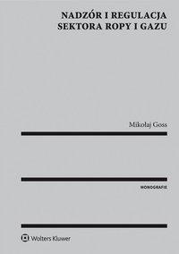 Nadzór i regulacja sektora ropy i gazu - Mikołaj Goss - ebook