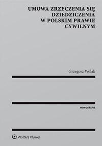 Umowa zrzeczenia się dziedziczenia w polskim prawie cywilnym - Grzegorz Wolak - ebook