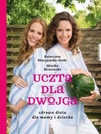 Uczta dla dwojga. Zdrowa dieta dla mamy i dziecka - Katarzyna Błażejewska-Stuhr - ebook