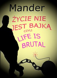 Życie nie jest bajką czyli Life is brutal - Mander - ebook