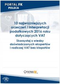 10 najważniejszych orzeczeń i interpretacji podatkowych 2016 roku dotyczących VAT