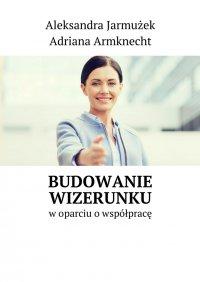 Budowanie wizerunku - Aleksandra Jarmużek - ebook