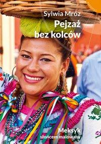 Pejzaż bez kolców. Meksyk słońcem malowany - Sylwia Mróz - ebook