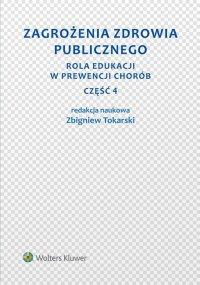 Zagrożenia zdrowia publicznego. Część 4. Rola edukacji w prewencji chorób - Zbigniew Tokarski - ebook