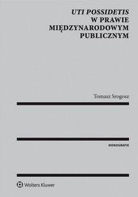 Uti possidetis w prawie międzynarodowym publicznym - Tomasz Srogosz - ebook