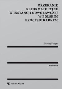 Orzekanie reformatoryjne w instancji odwoławczej w polskim procesie karnym - Maciej Fingas - ebook