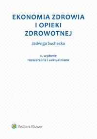 Ekonomia zdrowia i opieki zdrowotnej - Jadwiga Suchecka - ebook