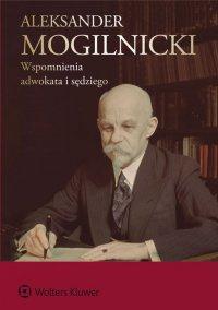 Aleksander Mogilnicki. Wspomnienia adwokata i sędziego