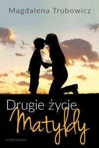 Drugie życie Matyldy - Magdalena Trubowicz - ebook