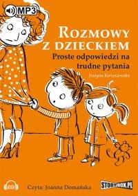 Rozmowy z dzieckiem. Proste odpowiedzi na trudne pytania - Justyna Korzeniewska - audiobook