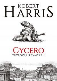 Cycero. Trylogia rzymska I