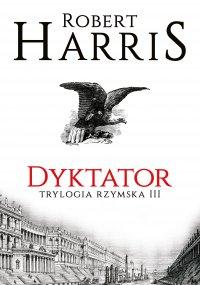 Dyktator. Trylogia rzymska III - Robert Harris - ebook