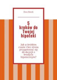5 krokówdo Twojej hipoteki - Ewa Siwek - ebook