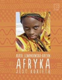 Afryka jest kobietą - Beata Lewandowska-Kaftan - ebook