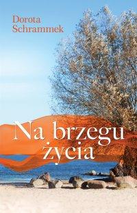 Na brzegu życia - Dorota Schrammek - ebook