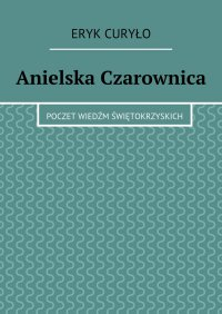 Anielska Czarownica - Eryk Curyło - ebook