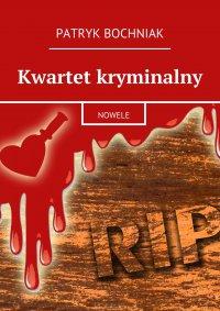 Kwartet kryminalny - Patryk Bochniak - ebook