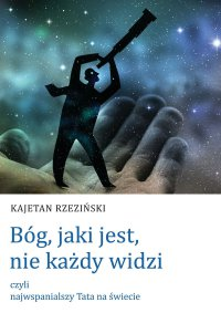 Bóg, jaki jest,nie każdy widzi - Kajetan Rzeziński - ebook