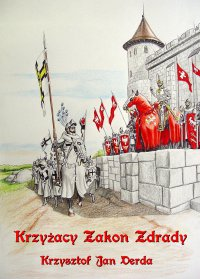 Krzyżacy Zakon Zdrady - Krzysztof Jan Derda - ebook