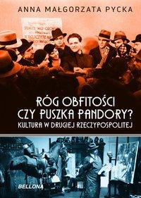 Róg obfitości czy puszka Pandory? Kultura w Drugiej Rzeczypospolitej - Anna Małgorzata  Pycka - ebook