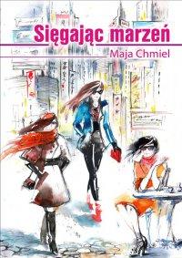 Sięgając marzeń - Maja Chmiel - ebook