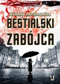 Bestialski zabójca - Bartosz Abramowicz - ebook