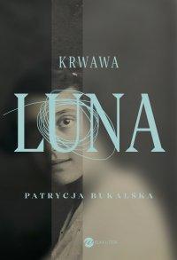 Krwawa Luna - Patrycja Bukalska - ebook