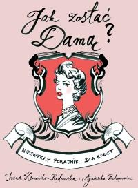 Jak zostać damą? Niezwykły poradnik dla kobiet